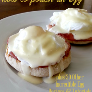How To Poach an Egg plus 30 Incredible Egg Recipes and Tutorials