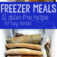 31 Gluten-Free Freezer Meals: A Meal Plan for a Busy Life