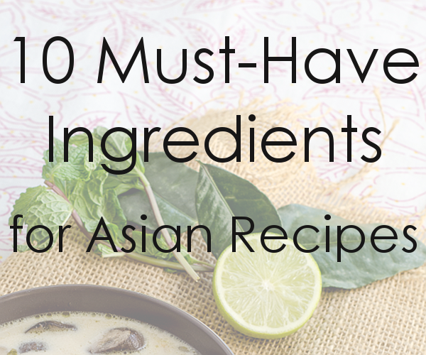 Must Have Ingredients for Asian Dishes